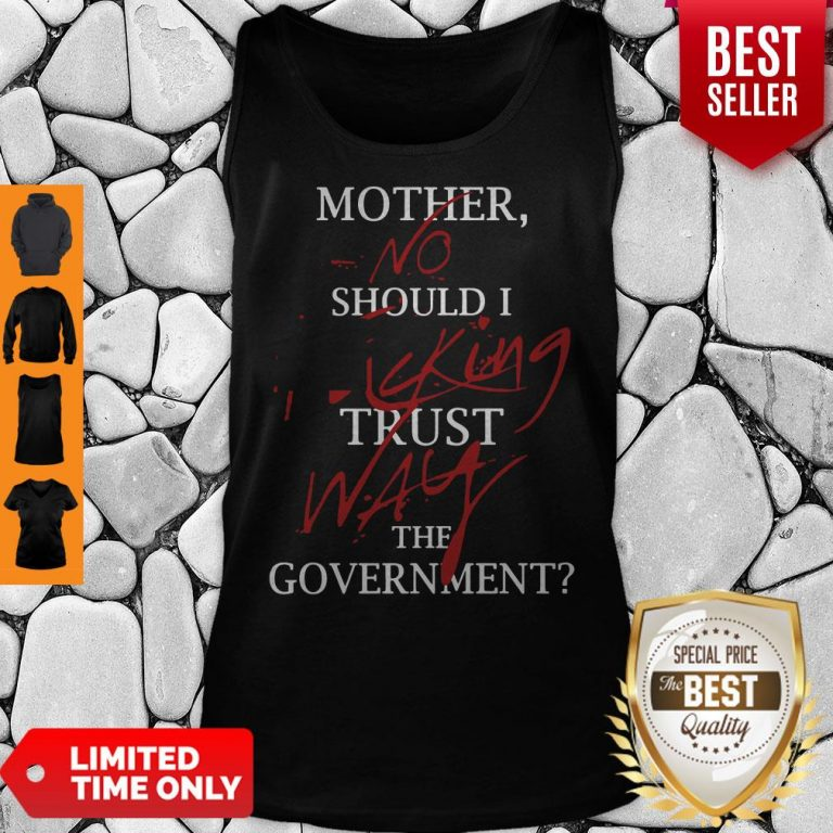 Good Mother No Should I King Trust Way The Government Tank Top