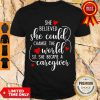 Good She Believed So She Became A Caregiver Shirt