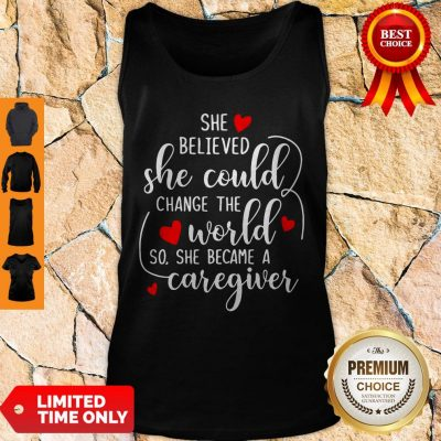 Good She Believed So She Became A Caregiver Tank Top