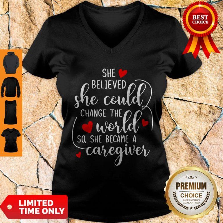 Good She Believed So She Became A Caregiver V-neck