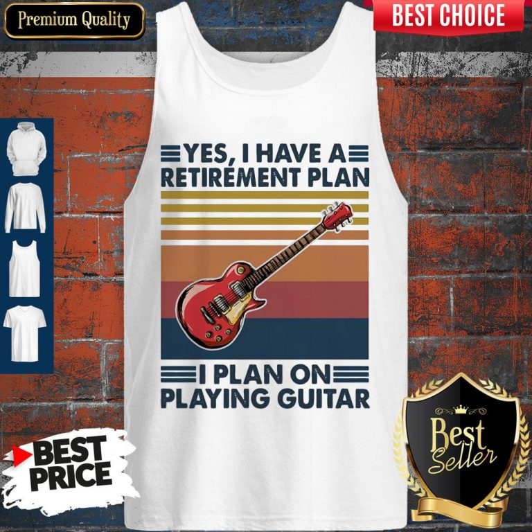 Good Yes I Have A Retirement Plan I Plan On Playing Guitar Vintage Tank top