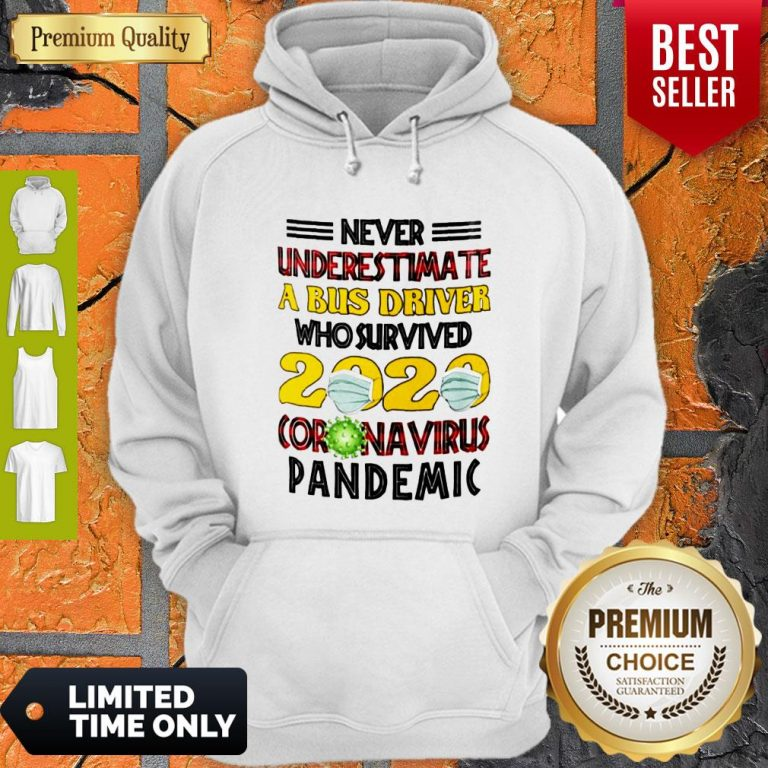 Nice Never Underestimate A Bus Driver Who Survived 2020 Coronavirus Pandemic Hoodie