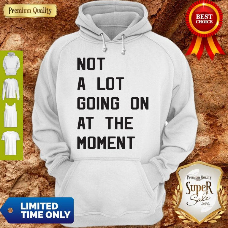 Nice Taylor Swift Not A Lot Going On At The Moment Hoodie