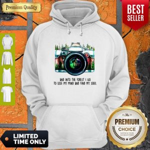 Awesome Camera And Into The Forest I Go To Lose My Mind And Find My Soul Hoodie