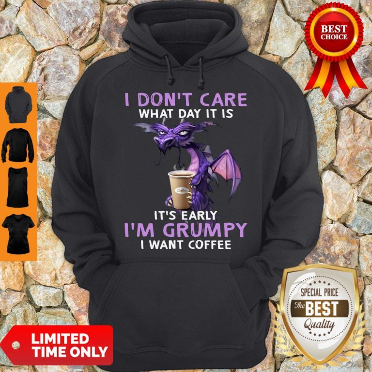 Top Dragon I Don't Care What Day It Is It's Early I'm Grumpy I Want Coffee Hoodie