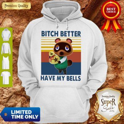 Nice Tom Nook Bitch Better Have My Bells Vintage Hoodie