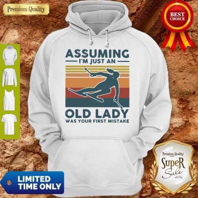 Pretty Skiing Assuming I'm Just An Old Lady Was Your First Mistake Vintage Hoodie