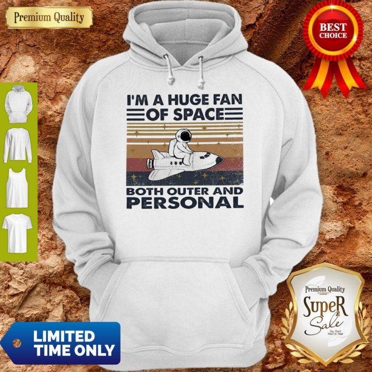 Hot I'm A Huge Fan Of Space Both Outer And Personal Vintage Hoodie