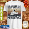 Hot I'm A Huge Fan Of Space Both Outer And Personal Vintage Shirt