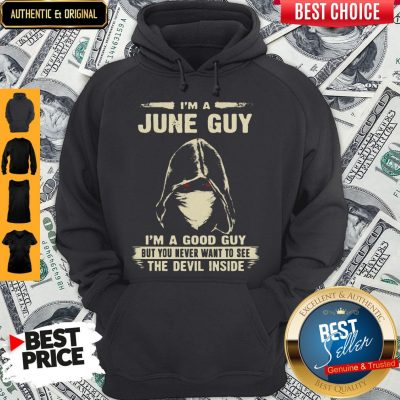Nice Death Mask I'm A June Guy I'm A Good Guy But You Never Want To See The Devil Inside Hoodie