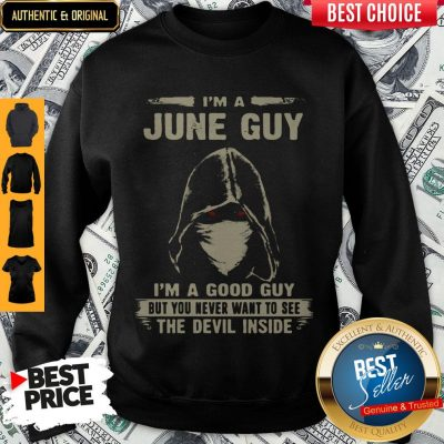 Nice Death Mask I'm A June Guy I'm A Good Guy But You Never Want To See The Devil Inside Sweatshirt
