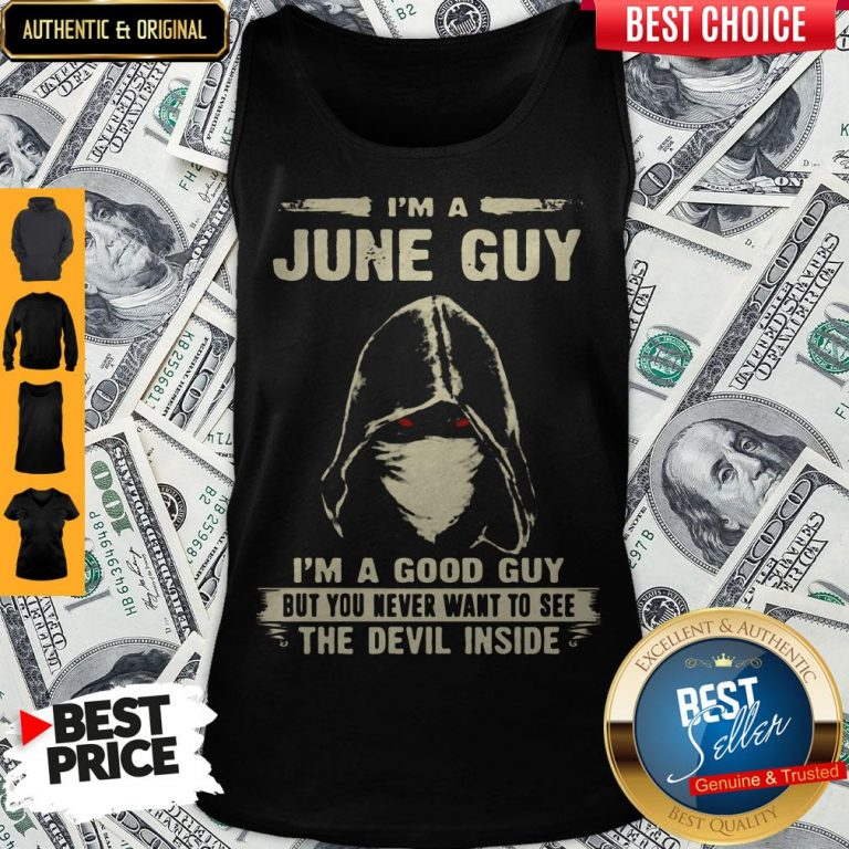 Nice Death Mask I'm A June Guy I'm A Good Guy But You Never Want To See The Devil Inside Tank Top