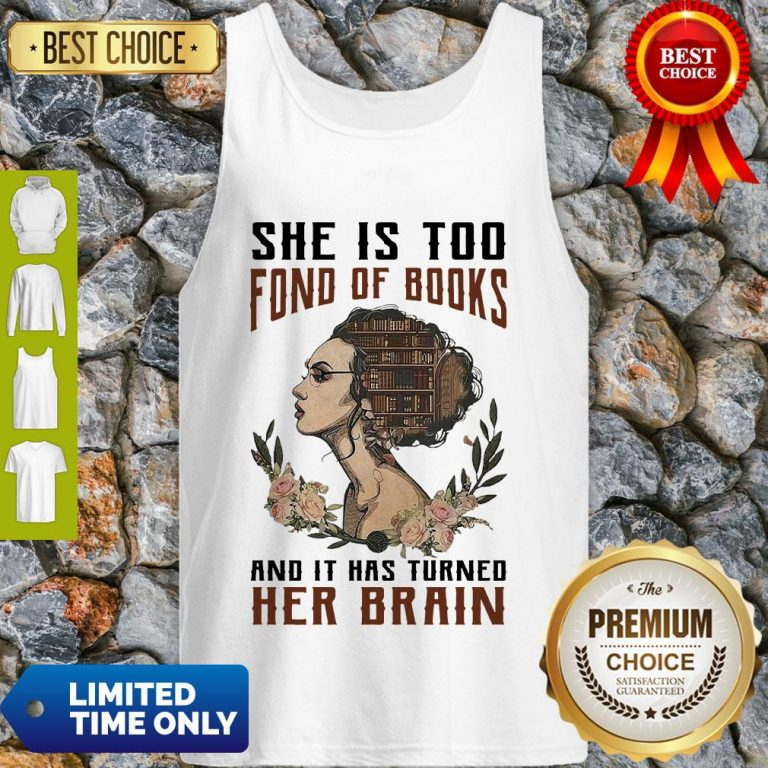 Nice Girl She Is Too Fond Of Books And It Has Turned Her Brain Tank Top