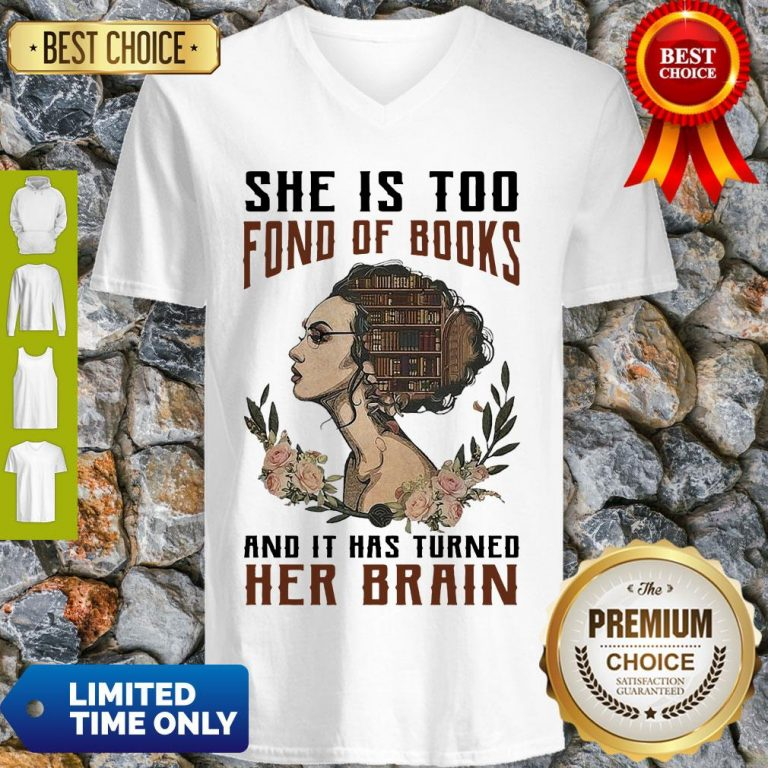 Nice Girl She Is Too Fond Of Books And It Has Turned Her Brain V-neck