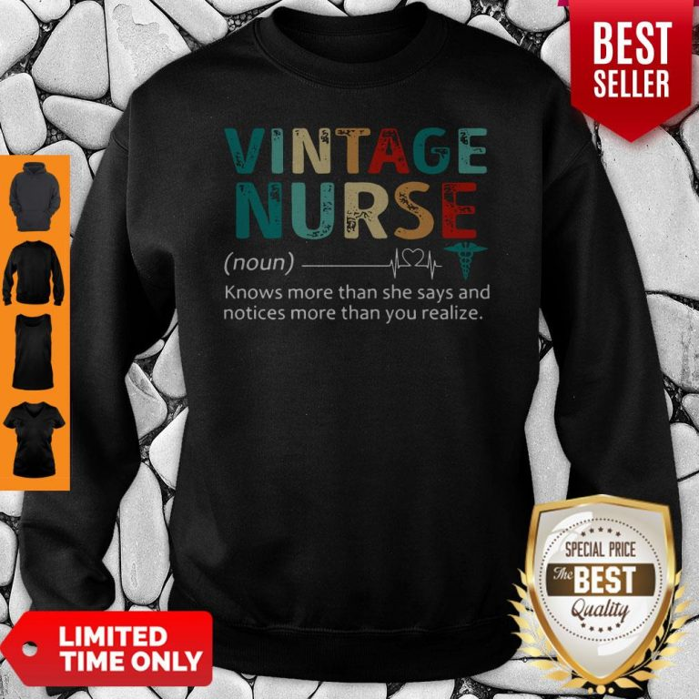 Nice Nurse Knows More Than She Says And Notices More Than You Realize Vintage Sweatshirt