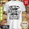 Nice They Call Me Crazy Dragonfly Lady As If It's A Bad Thing Shirt