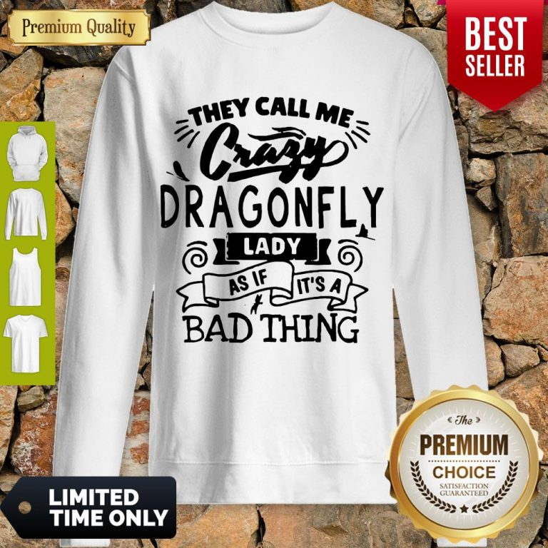 Nice They Call Me Crazy Dragonfly Lady As If It's A Bad Thing Sweatshirt