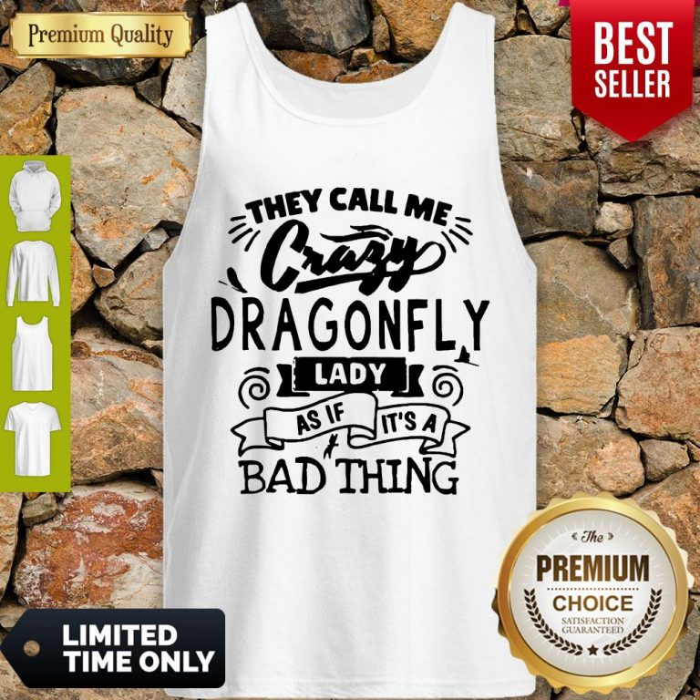 Nice They Call Me Crazy Dragonfly Lady As If It's A Bad Thing Tank Top