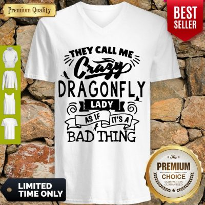 Nice They Call Me Crazy Dragonfly Lady As If It's A Bad Thing V-neck