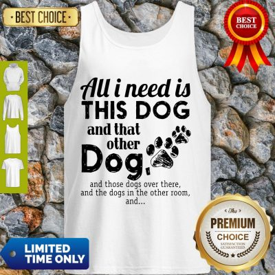 Official All I Need Is This Dog And That Other Dog Tank Top