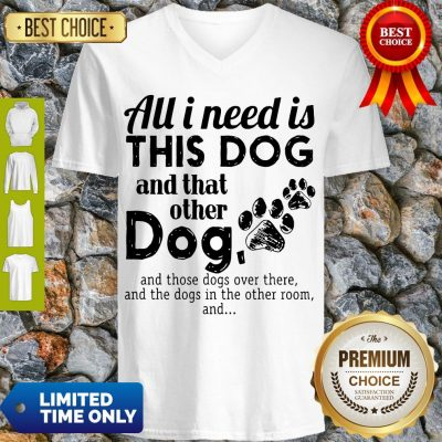 Official All I Need Is This Dog And That Other Dog V-neck