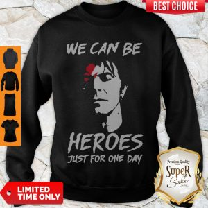 Perfect David Bowie We Can Be Heroes Just For One Day Sweatshirt