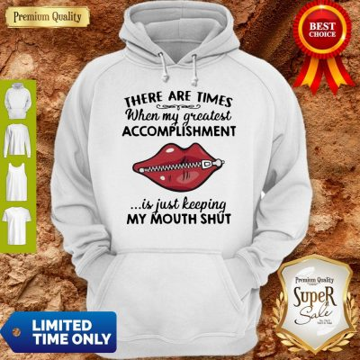 Perfect There Are Times When My Greatest Accomplishment Is Just Keeping My Mouth Shut Hoodie