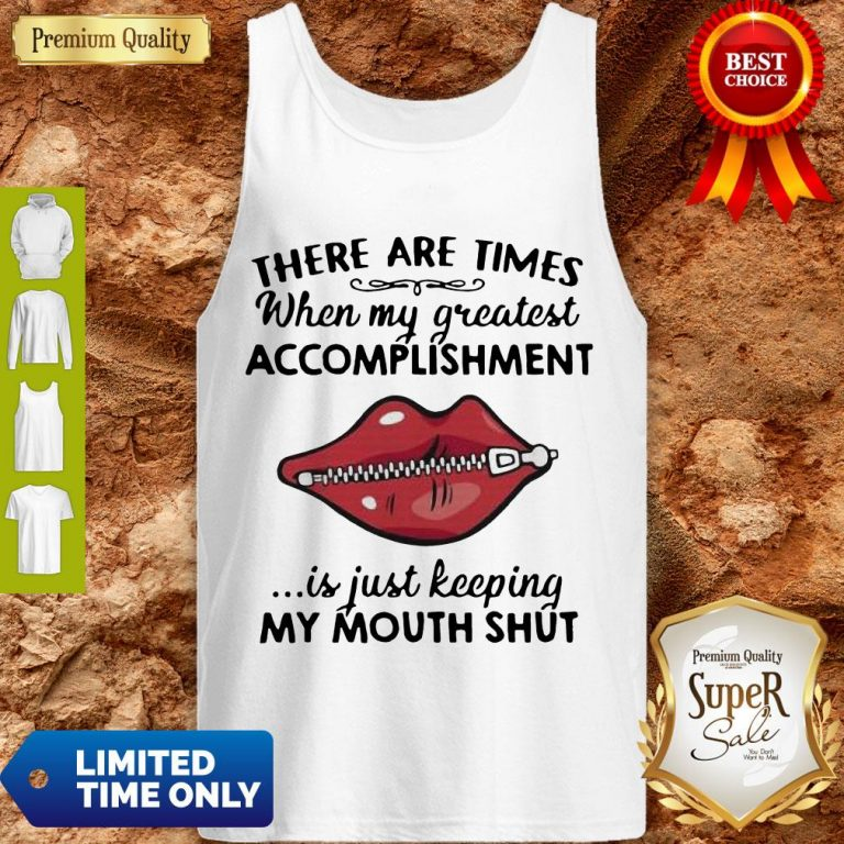 Perfect There Are Times When My Greatest Accomplishment Is Just Keeping My Mouth Shut Tank Top