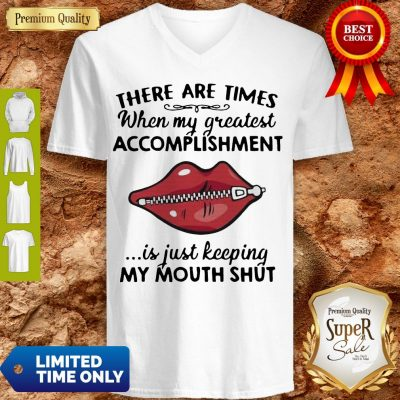 Perfect There Are Times When My Greatest Accomplishment Is Just Keeping My Mouth Shut V-neck