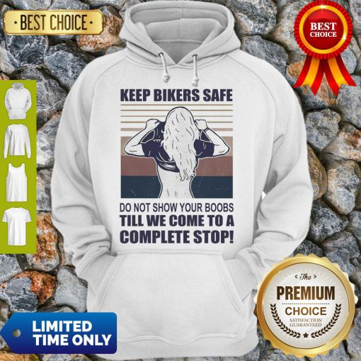 Premium Keep Bilers Safe Do Not Show Your Boobs Ti'll We Come To A Complete Stop Girl Vintage Hoodie