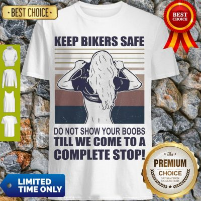 Premium Keep Bilers Safe Do Not Show Your Boobs Ti'll We Come To A Complete Stop Girl Vintage Shirt