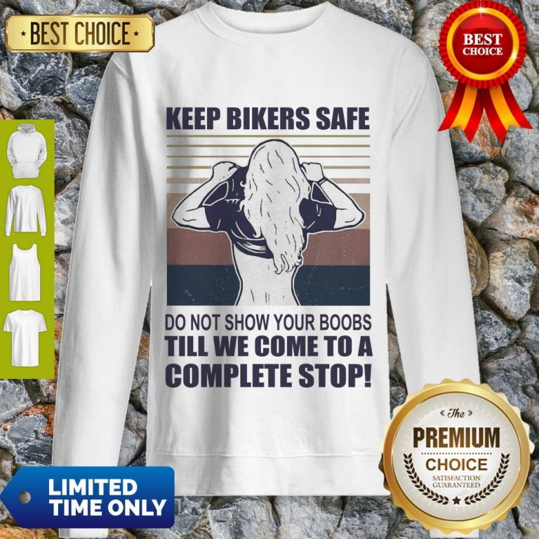 Premium Keep Bilers Safe Do Not Show Your Boobs Ti'll We Come To A Complete Stop Girl Vintage Sweatshirt