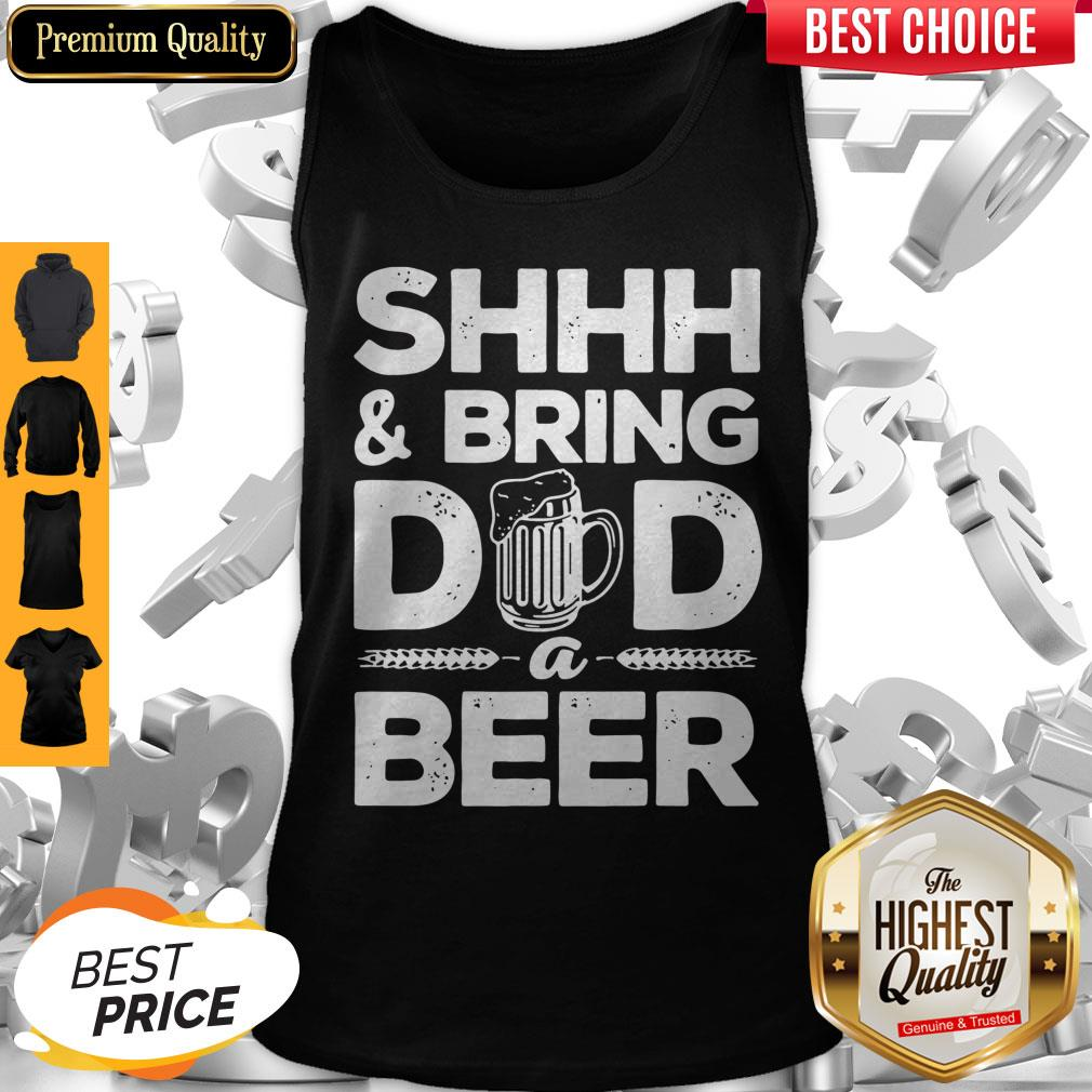Premium Shhh And Bring Dad A Beer Tank Top