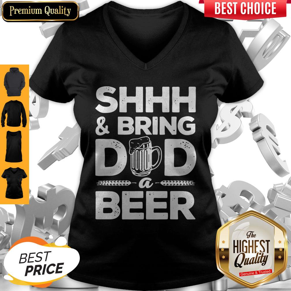 Premium Shhh And Bring Dad A Beer V-neck