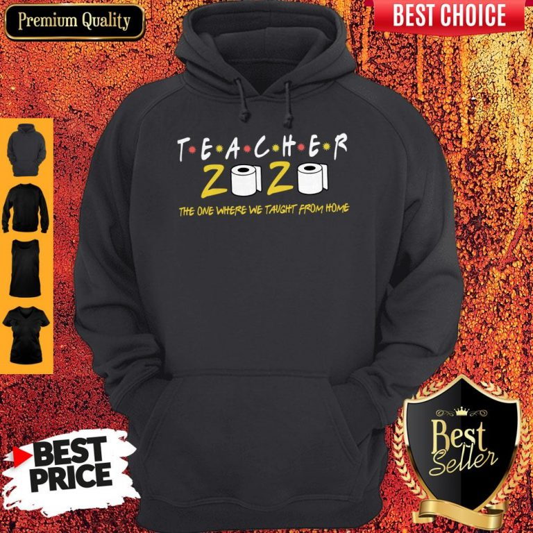 Premium Teacher 2020 The One Where We Taught From Home Hoodie