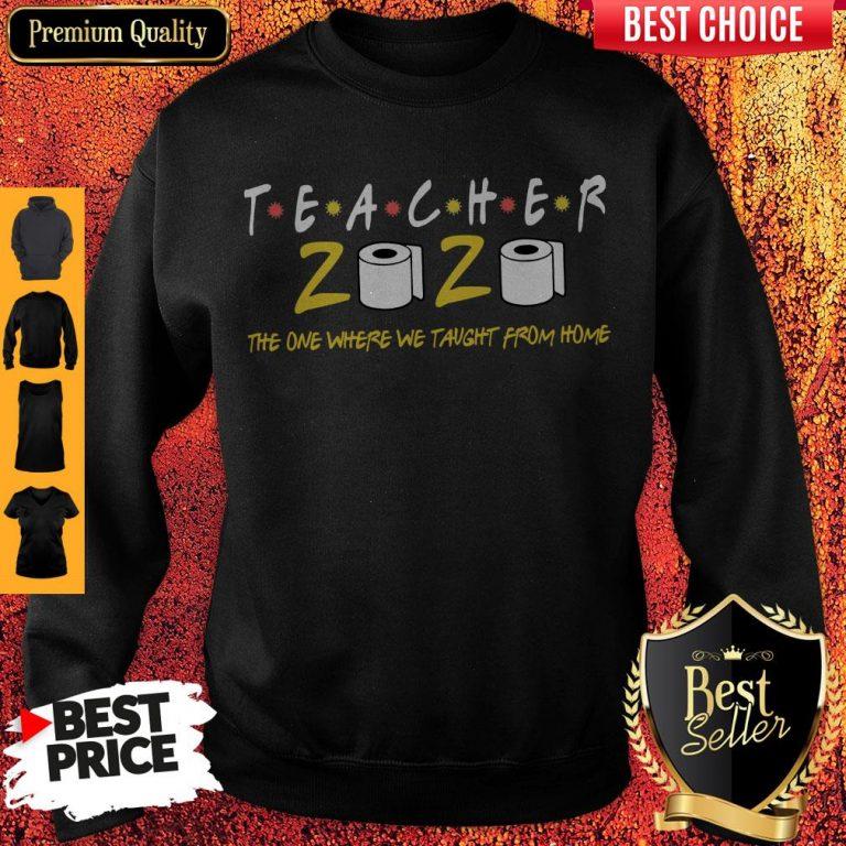 Premium Teacher 2020 The One Where We Taught From Home Sweatshirt