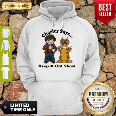 Pretty Charley Says Keep It Old Skool Hoodie