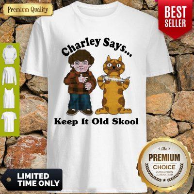 Pretty Charley Says Keep It Old Skool Shirt