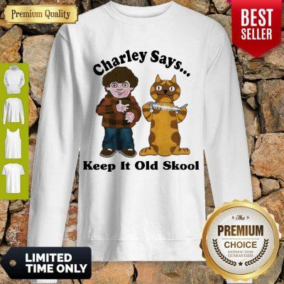 Pretty Charley Says Keep It Old Skool Sweatshirt