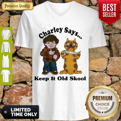Pretty Charley Says Keep It Old Skool V-neck