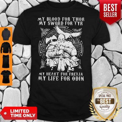Pretty My Blood For Thor My Sword For Tyr My Heart For Freyja My Life For Odin Shirt