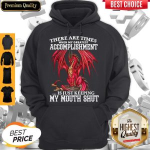 Red Dragon There Are Times When My Greatest Accomplishment Is Just Keeping My Mouth Shut Hoodie