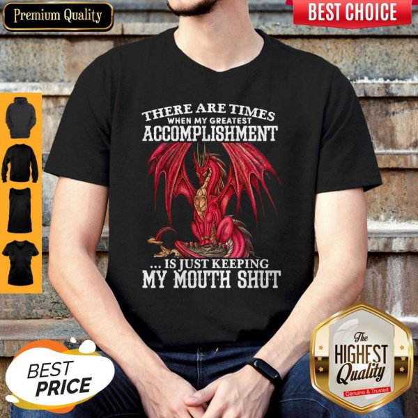 Red Dragon There Are Times When My Greatest Accomplishment Is Just Keeping My Mouth Shut Shirt