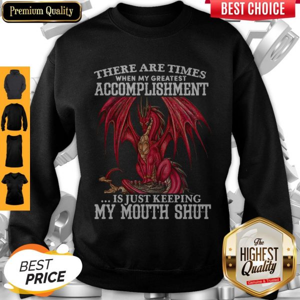 Red Dragon There Are Times When My Greatest Accomplishment Is Just Keeping My Mouth Shut Sweatshirt