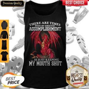Red Dragon There Are Times When My Greatest Accomplishment Is Just Keeping My Mouth Shut Tank Top
