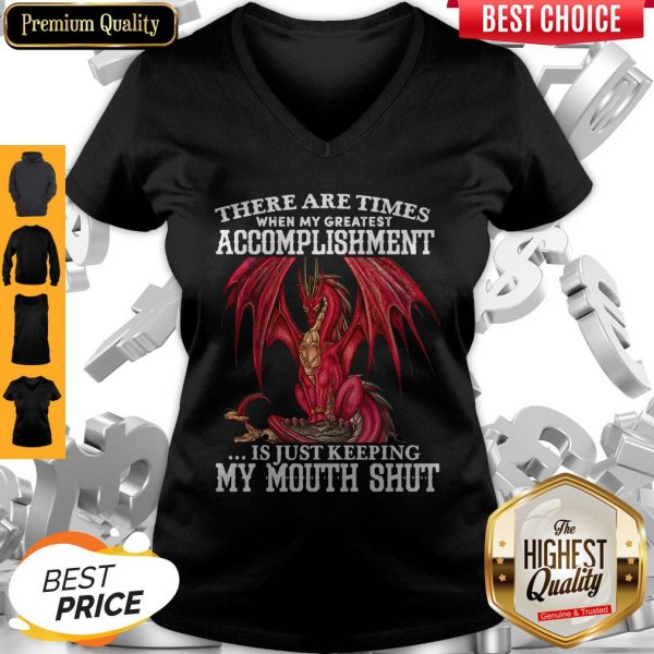 Red Dragon There Are Times When My Greatest Accomplishment Is Just Keeping My Mouth Shut V-neck