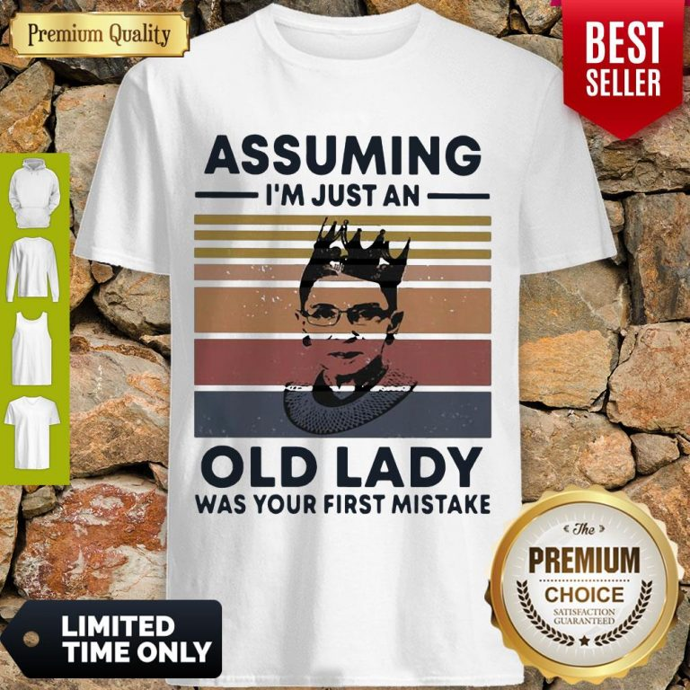 Ruth Bader Ginsburg RBG Assuming Im Just An Old Lady Was Your First Mistake Vintage Shirt