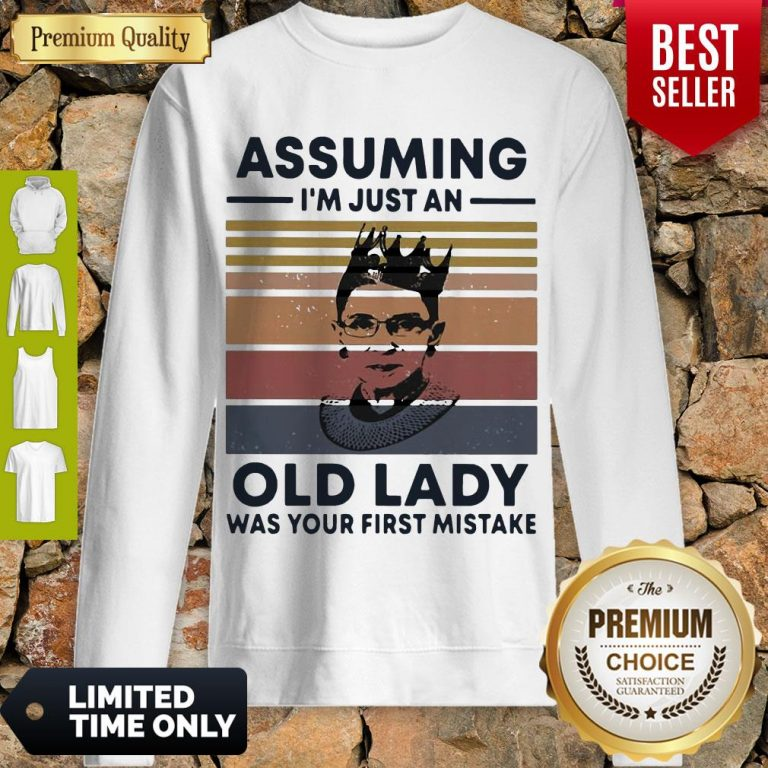 Ruth Bader Ginsburg RBG Assuming Im Just An Old Lady Was Your First Mistake Vintage Sweatshirt