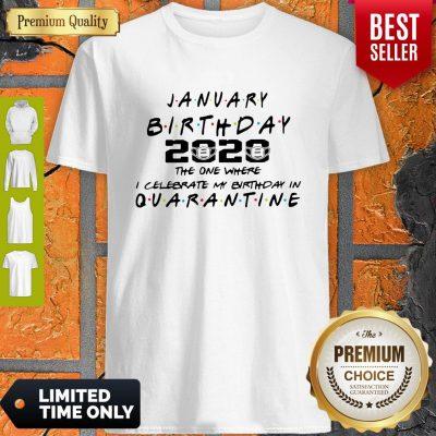 Nice January Birthday 2020 The One Where I Celebrate My Birthday In Quarantine Shirt