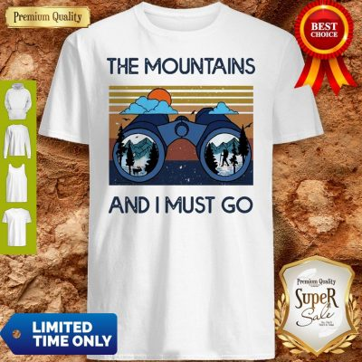 Good The Mountains Are Calling And I Must Go Vintage Shirt